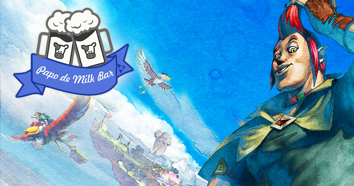 Papo de Milk Bar #25 - Skyward Sword